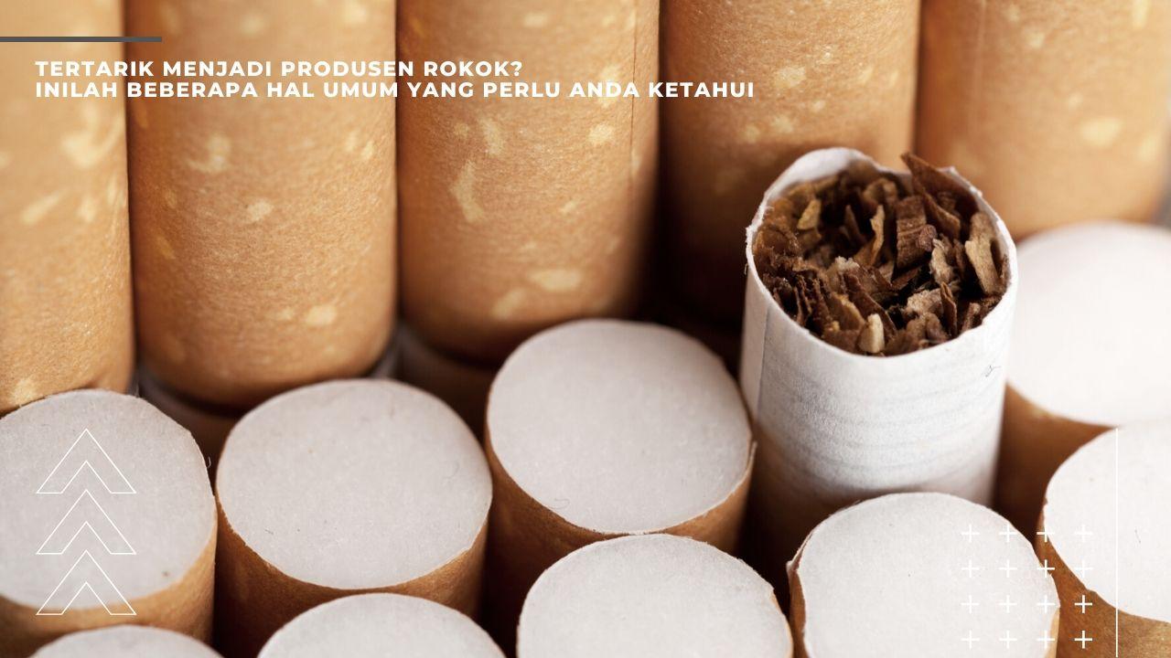 Tertarik Menjadi Produsen Rokok Inilah Beberapa Hal Yang Perlu Diketahui Solo Abadi